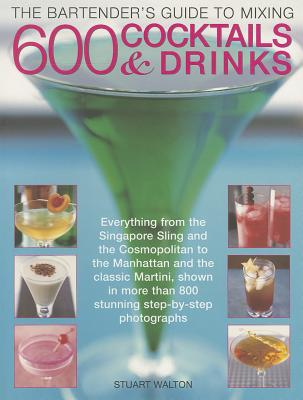 The Bartender's Guide to Mixing 600 Cocktails & Drinks By Walton, Stuart